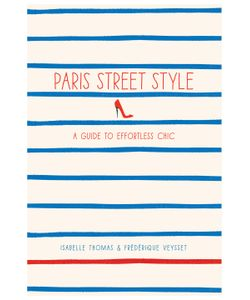 Abrams   Paris Street Style A Guide To Effortless Chic