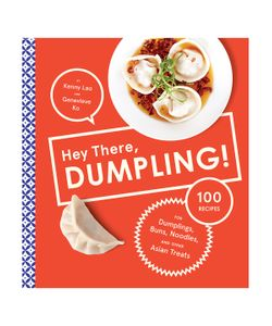 Abrams   Hey There Dumpling 100 Recipes For Dumplings Buns Noodles And Other